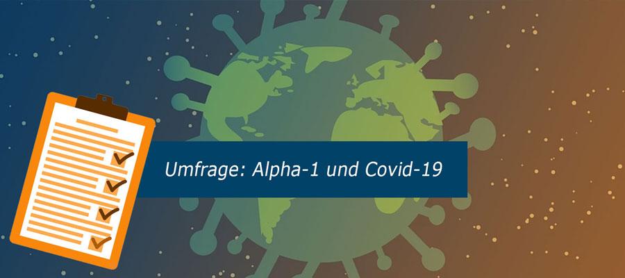 Umfrage: Alpha-1 und Covid-19